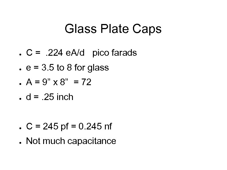 Glass Plate Caps ● C =. 224 e. A/d pico farads ● e =
