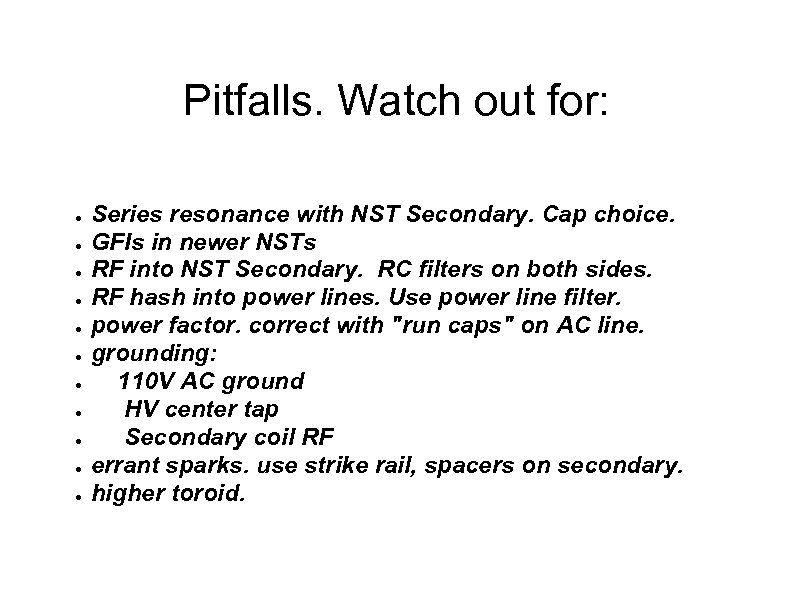 Pitfalls. Watch out for: ● ● ● Series resonance with NST Secondary. Cap choice.
