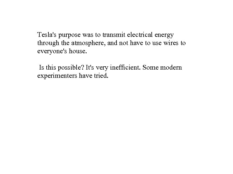 Tesla's purpose was to transmit electrical energy through the atmosphere, and not have to