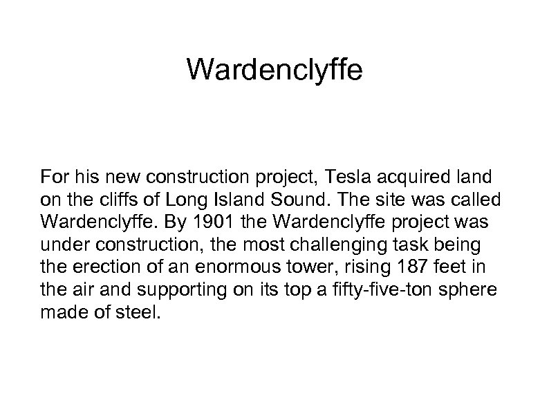 Wardenclyffe For his new construction project, Tesla acquired land on the cliffs of Long