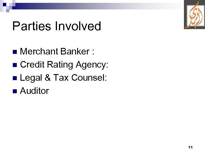Parties Involved Merchant Banker : n Credit Rating Agency: n Legal & Tax Counsel: