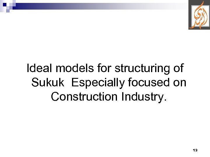 Ideal models for structuring of Sukuk Especially focused on Construction Industry. 13