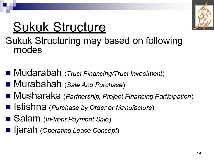 Sukuk Structure Sukuk Structuring may based on following modes Mudarabah (Trust Financing/Trust Investment) n