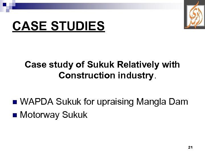 CASE STUDIES Case study of Sukuk Relatively with Construction industry. WAPDA Sukuk for upraising