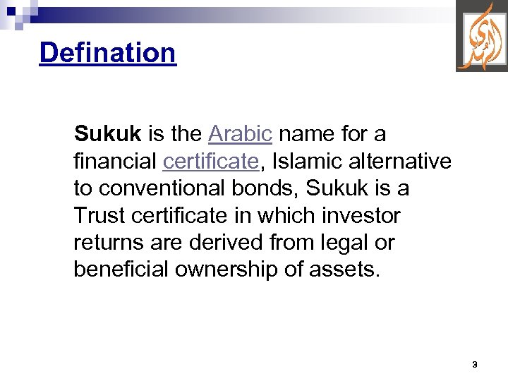 Defination Sukuk is the Arabic name for a financial certificate, Islamic alternative to conventional