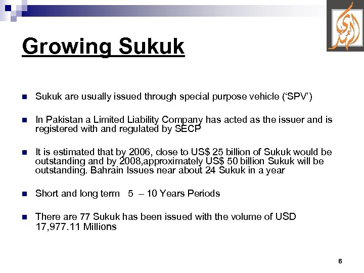 Growing Sukuk n Sukuk are usually issued through special purpose vehicle ('SPV') n In
