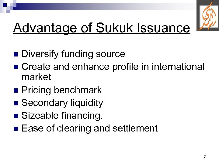 Advantage of Sukuk Issuance Diversify funding source n Create and enhance profile in international