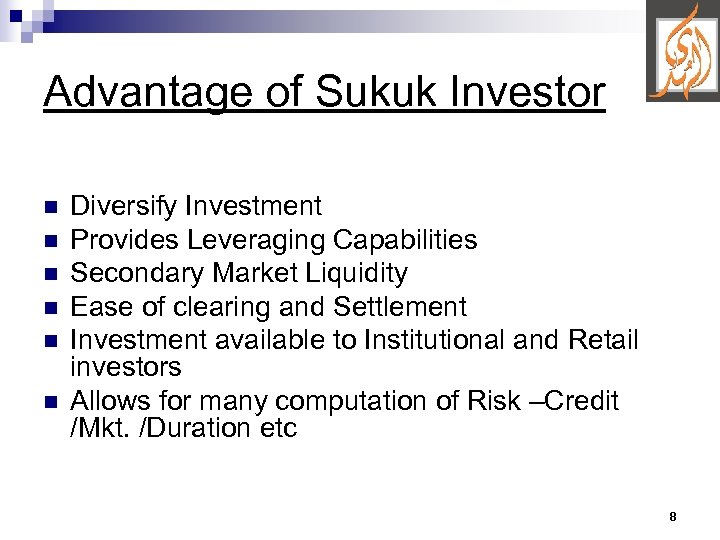 Advantage of Sukuk Investor n n n Diversify Investment Provides Leveraging Capabilities Secondary Market