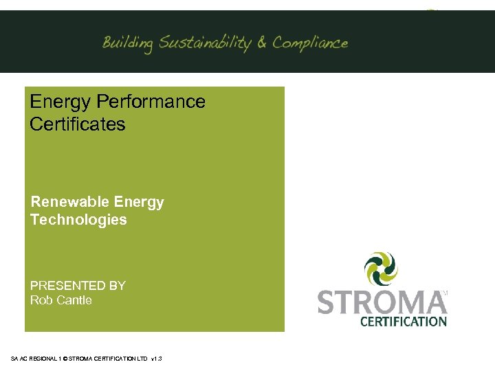 Energy Performance Certificates Renewable Energy Technologies PRESENTED BY Rob Cantle SA AC REGIONAL