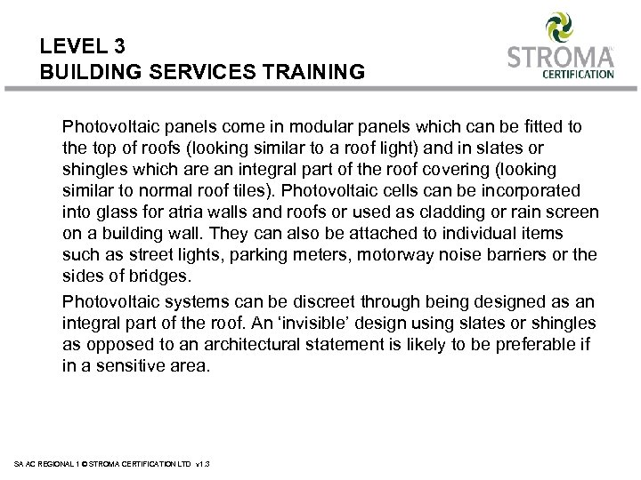 LEVEL 3 BUILDING SERVICES TRAINING Photovoltaic panels come in modular panels which can be