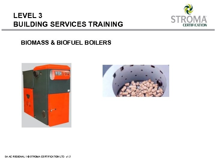 LEVEL 3 BUILDING SERVICES TRAINING BIOMASS & BIOFUEL BOILERS SA AC REGIONAL 1 ©