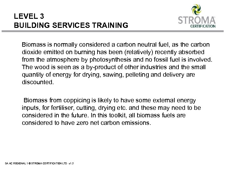 LEVEL 3 BUILDING SERVICES TRAINING Biomass is normally considered a carbon neutral fuel, as