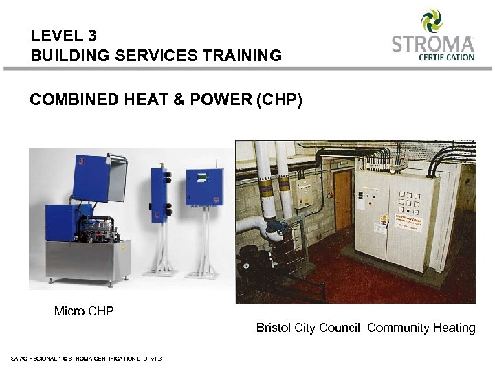 LEVEL 3 BUILDING SERVICES TRAINING COMBINED HEAT & POWER (CHP) Micro CHP Bristol City