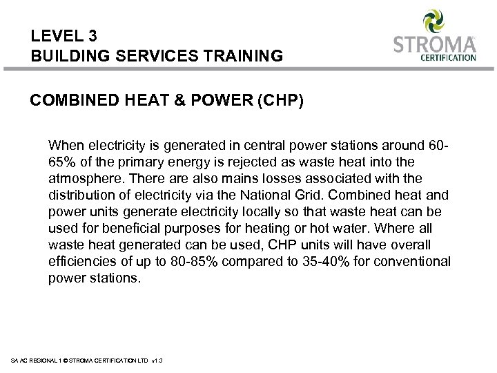 LEVEL 3 BUILDING SERVICES TRAINING COMBINED HEAT & POWER (CHP) When electricity is generated