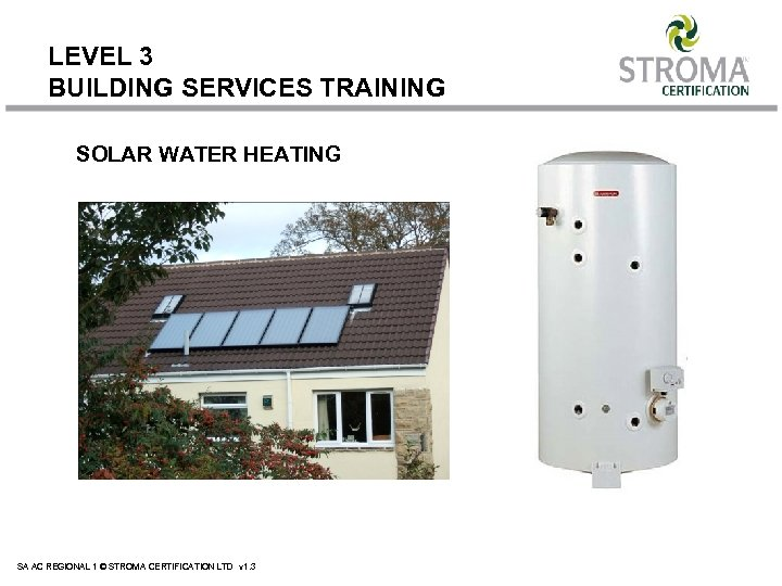 LEVEL 3 BUILDING SERVICES TRAINING SOLAR WATER HEATING SA AC REGIONAL 1 © STROMA