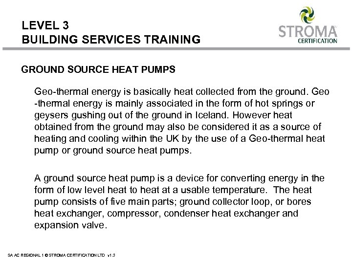 LEVEL 3 BUILDING SERVICES TRAINING GROUND SOURCE HEAT PUMPS Geo-thermal energy is basically heat
