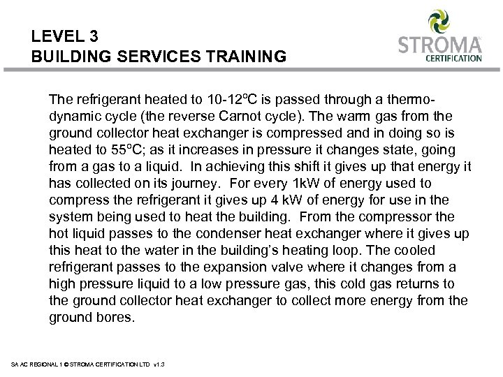 LEVEL 3 BUILDING SERVICES TRAINING The refrigerant heated to 10 -12ºC is passed through