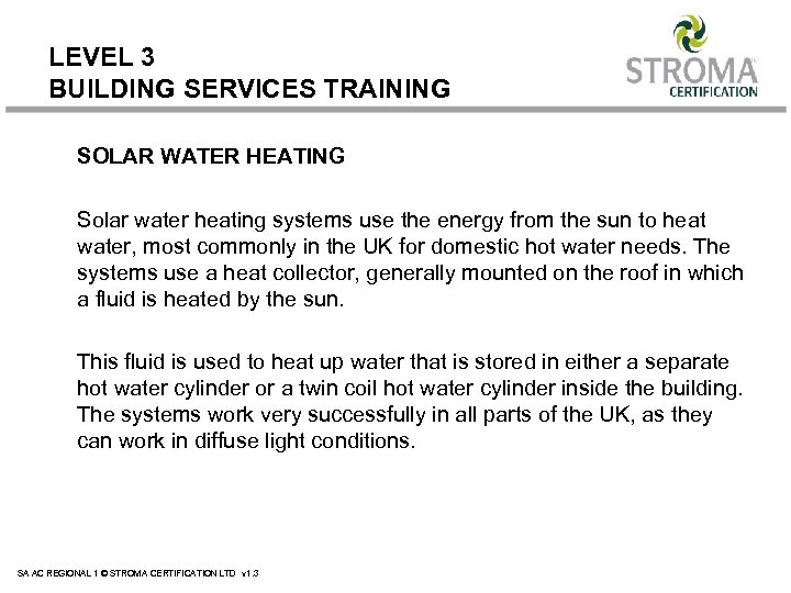LEVEL 3 BUILDING SERVICES TRAINING SOLAR WATER HEATING Solar water heating systems use the
