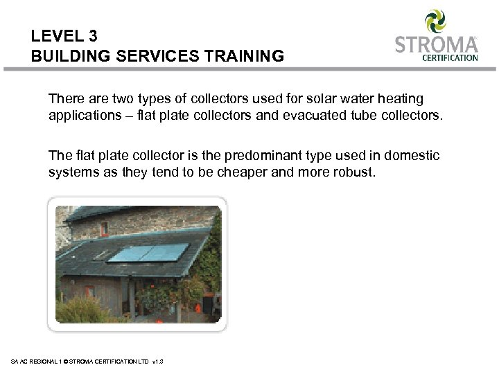 LEVEL 3 BUILDING SERVICES TRAINING There are two types of collectors used for solar