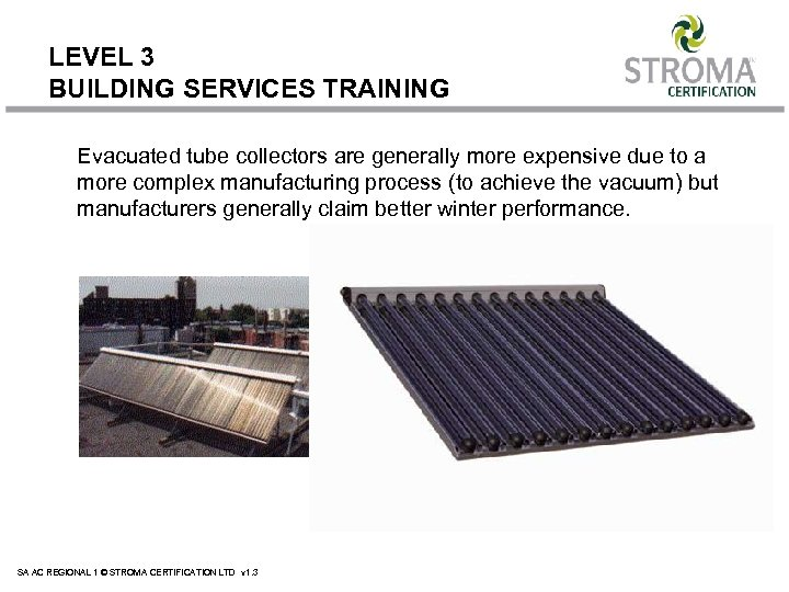 LEVEL 3 BUILDING SERVICES TRAINING Evacuated tube collectors are generally more expensive due to