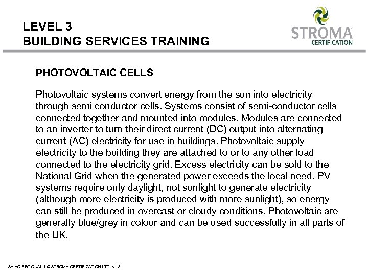 LEVEL 3 BUILDING SERVICES TRAINING PHOTOVOLTAIC CELLS Photovoltaic systems convert energy from the sun
