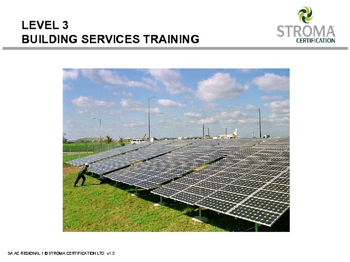 LEVEL 3 BUILDING SERVICES TRAINING SA AC REGIONAL 1 © STROMA CERTIFICATION LTD v