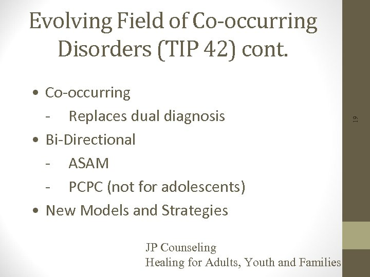 • Co-occurring - Replaces dual diagnosis • Bi-Directional - ASAM - PCPC (not