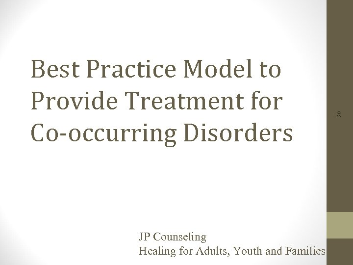 JP Counseling Healing for Adults, Youth and Families 20 Best Practice Model to Provide