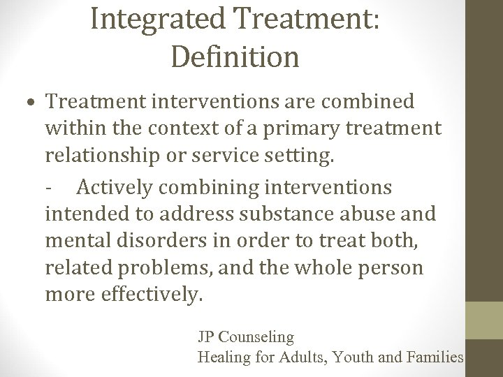 Integrated Treatment: Definition • Treatment interventions are combined within the context of a primary