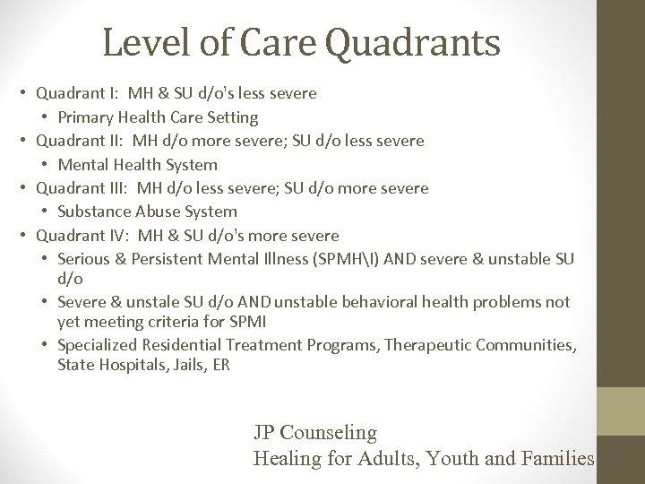 Level of Care Quadrants • Quadrant I: MH & SU d/o's less severe •