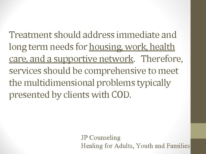 Treatment should address immediate and long term needs for housing, work, health care, and