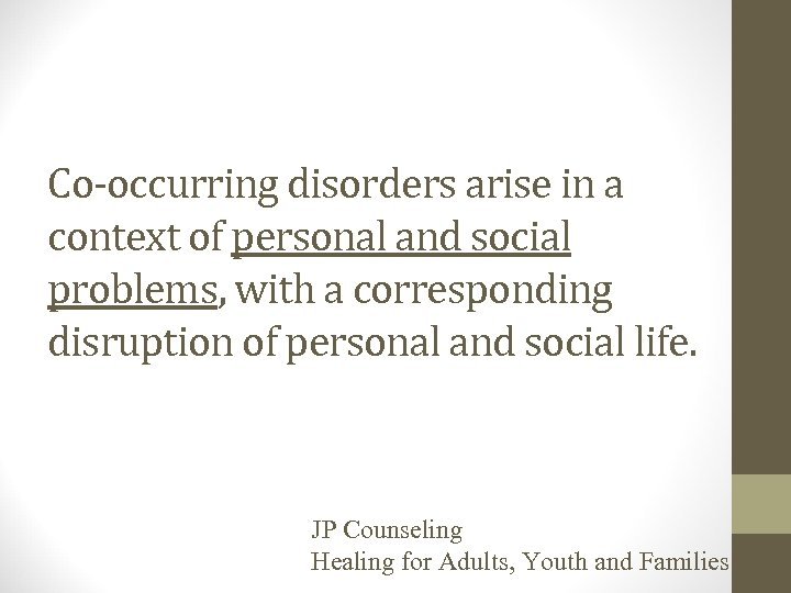 Co-occurring disorders arise in a context of personal and social problems, with a corresponding