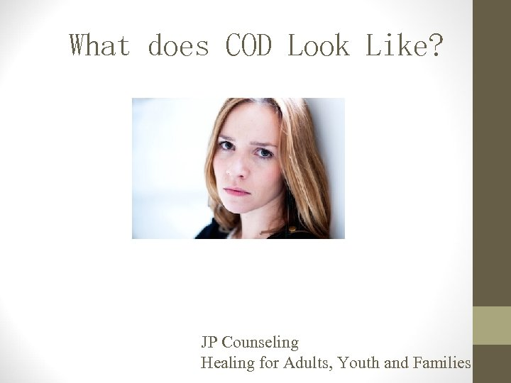 What does COD Look Like? JP Counseling Healing for Adults, Youth and Families