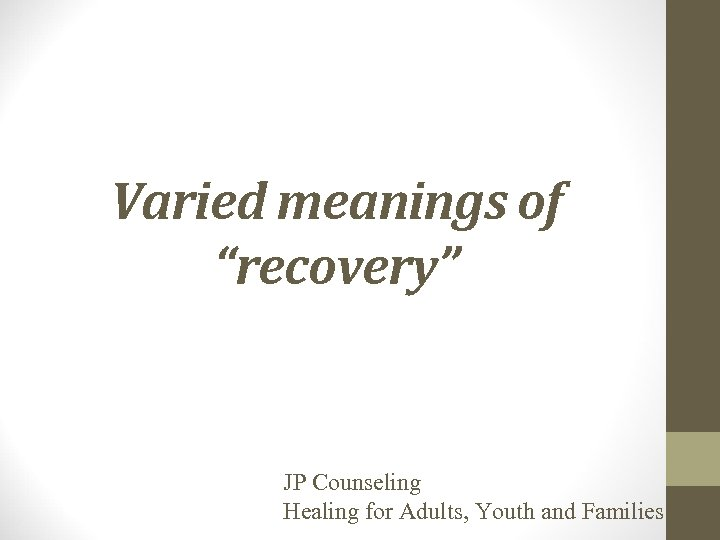 """Varied meanings of """"recovery"""" JP Counseling Healing for Adults, Youth and Families"""