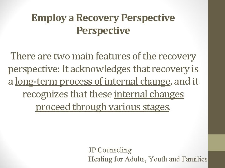 Employ a Recovery Perspective There are two main features of the recovery perspective: It