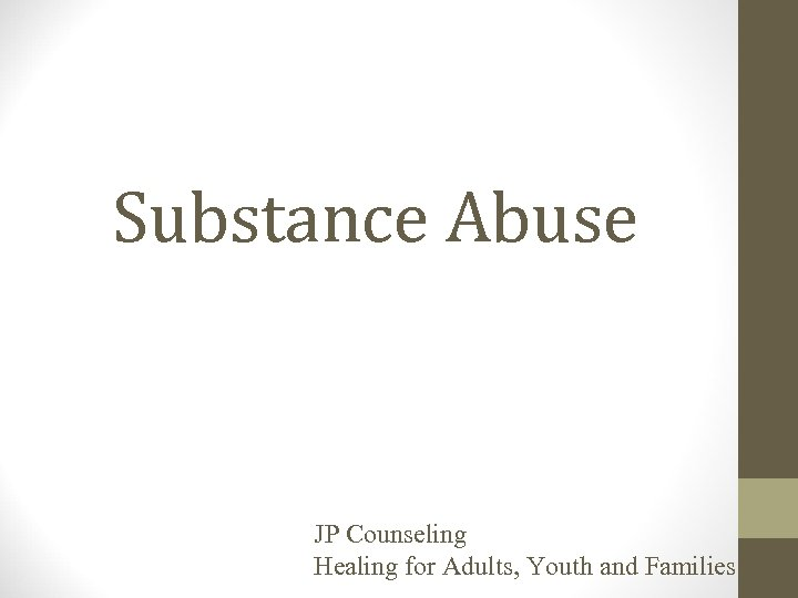 Substance Abuse JP Counseling Healing for Adults, Youth and Families