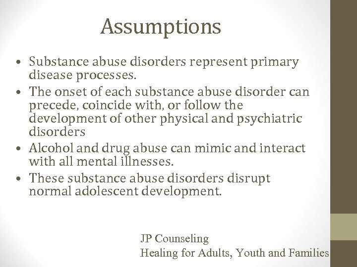 Assumptions • Substance abuse disorders represent primary disease processes. • The onset of each