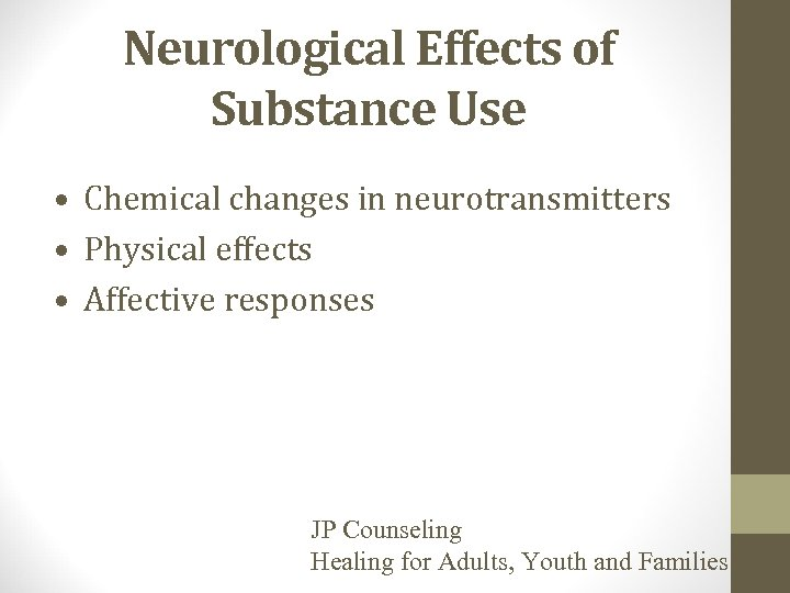Neurological Effects of Substance Use • Chemical changes in neurotransmitters • Physical effects •