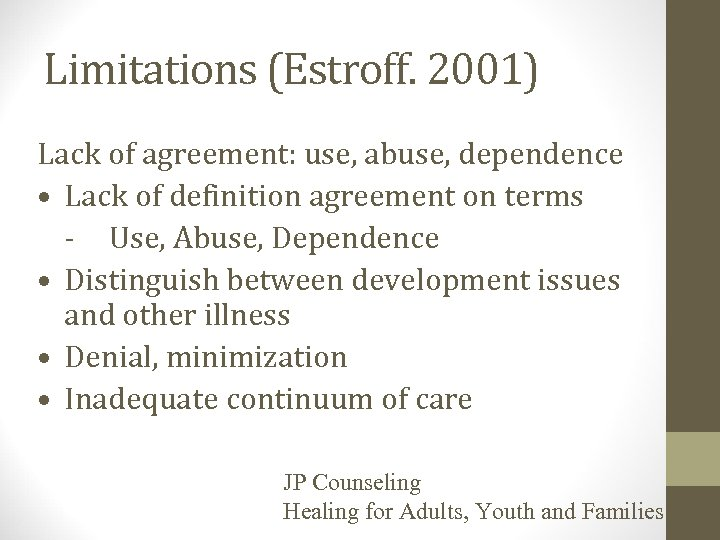 Limitations (Estroff. 2001) Lack of agreement: use, abuse, dependence • Lack of definition agreement