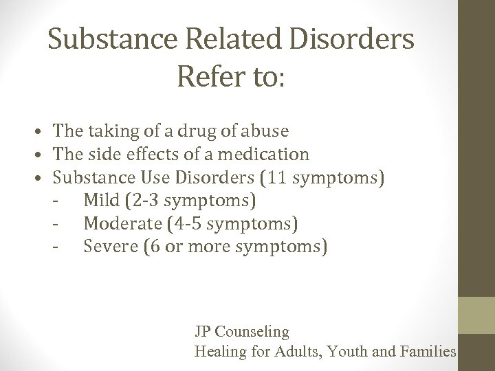 Substance Related Disorders Refer to: • The taking of a drug of abuse •