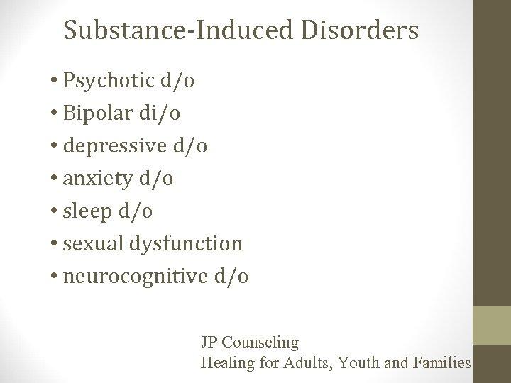 Substance-Induced Disorders • Psychotic d/o • Bipolar di/o • depressive d/o • anxiety d/o