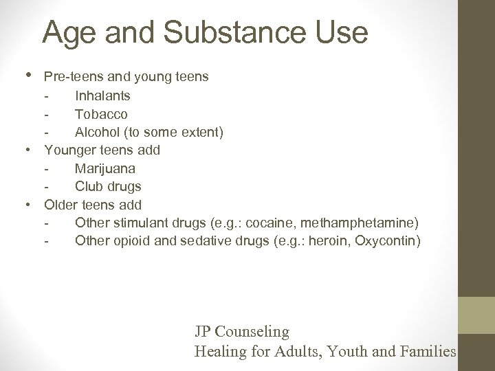 Age and Substance Use • • • Pre-teens and young teens Inhalants Tobacco Alcohol