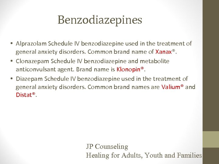 Benzodiazepines • Alprazolam Schedule IV benzodiazepine used in the treatment of general anxiety disorders.
