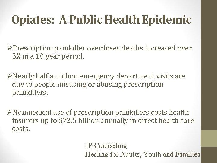 Opiates: A Public Health Epidemic ØPrescription painkiller overdoses deaths increased over 3 X in