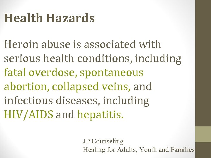 Health Hazards Heroin abuse is associated with serious health conditions, including fatal overdose, spontaneous