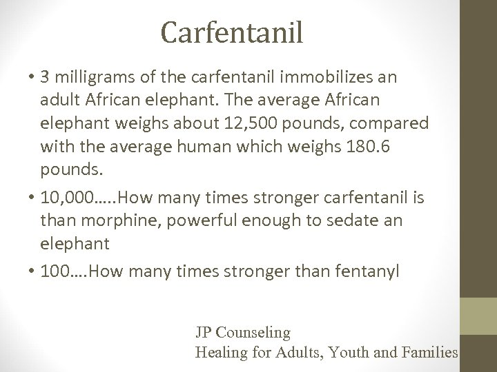 Carfentanil • 3 milligrams of the carfentanil immobilizes an adult African elephant. The average