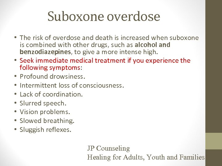 Suboxone overdose • The risk of overdose and death is increased when suboxone is