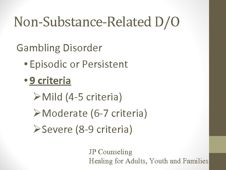 Non-Substance-Related D/O Gambling Disorder • Episodic or Persistent • 9 criteria ØMild (4 -5