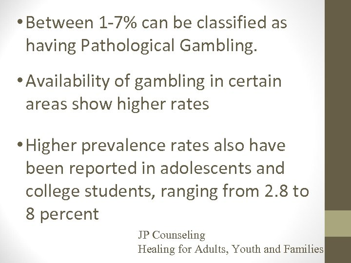 • Between 1 -7% can be classified as having Pathological Gambling. • Availability