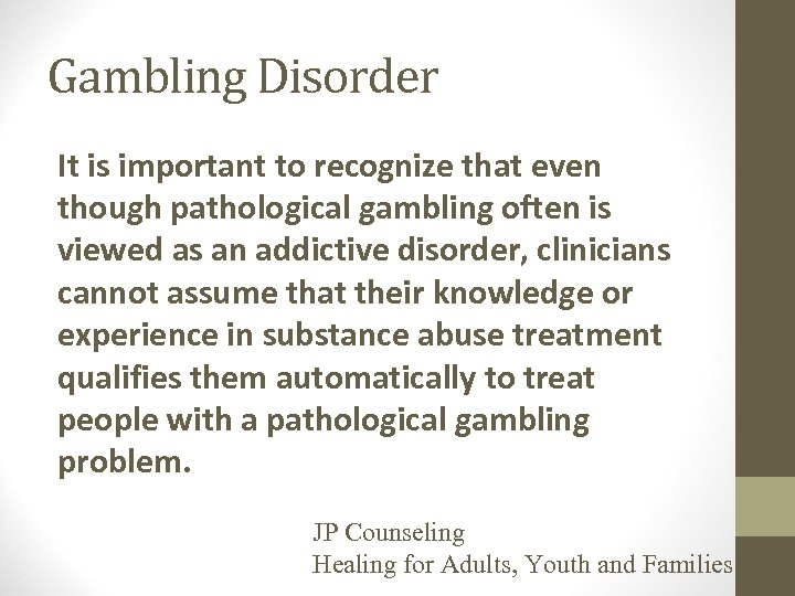 Gambling Disorder It is important to recognize that even though pathological gambling often is